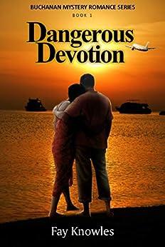 Dangerous Devotion (Buchanan Mystery Romance Series Book 1) by [Fay Knowles]