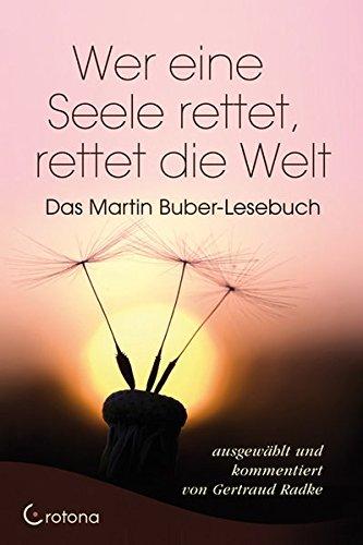 Wer eine Seele rettet, rettet die Welt: Das Martin Buber-Lesebuch