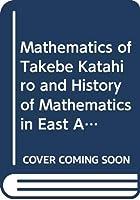 Mathematics of Takebe Katahiro and History of Mathematics in East Asia (Advanced Studies in Pure Mathematics)