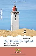 Das Dänemark-Lesebuch: Impressionen und Rezepte aus dem Land des Glücks (Reise-Lesebuch / Reiseführer für alle Sinne)