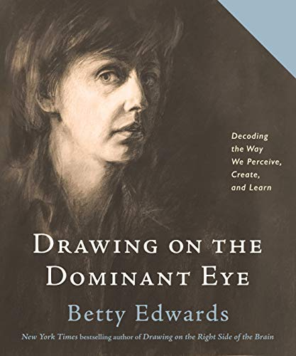 Drawing on The Dominant Eye: Decoding the Way We Perceive, Create, and Learn (English Edition)