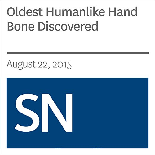 Oldest Humanlike Hand Bone Discovered audiobook cover art