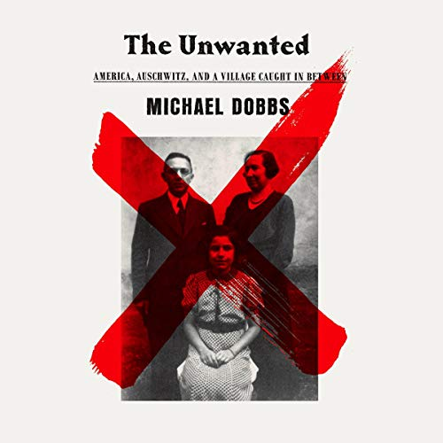 The Unwanted     America, Auschwitz, and a Village Caught in Between              By:                                                                                                                                 Michael Dobbs                               Narrated by:                                                                                                                                 Mark Deakins                      Length: 11 hrs and 8 mins     2 ratings     Overall 5.0