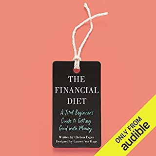 The Financial Diet     A Total Beginner's Guide to Getting Good with Money              Written by:                                                                                                                                 Chelsea Fagan,                                                                                        Lauren Ver Hage - designer                               Narrated by:                                                                                                                                 Chelsea Fagan                      Length: 3 hrs and 30 mins     18 ratings     Overall 4.1