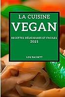 La Cuisine Végan 2021 (Vegan Recipes 2021 French Edition): Recettes Délicieuses Et Faciles