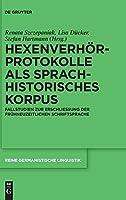 Hexenverhoerprotokolle Als Sprachhistorisches Korpus: Fallstudien Zur Erschliessung Der Fruehneuzeitlichen Schriftsprache (Issn)