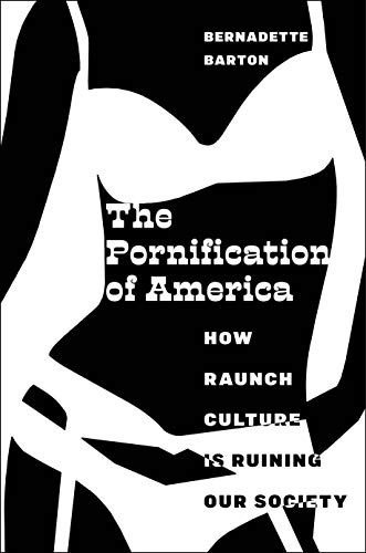 The Pornification of America: How Raunch Culture Is Ruining Our Society (English Edition)