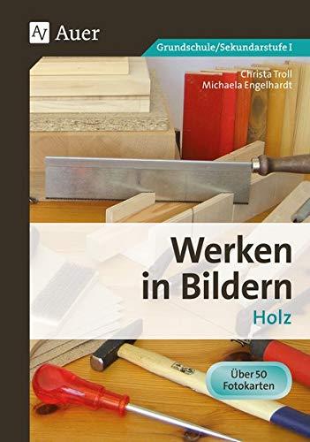 Werken in Bildern: Holz: 3. bis 9. Klasse