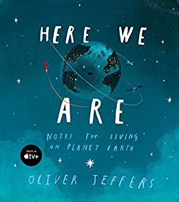 Here We Are: Notes for Living on Planet Earth by [Oliver Jeffers]