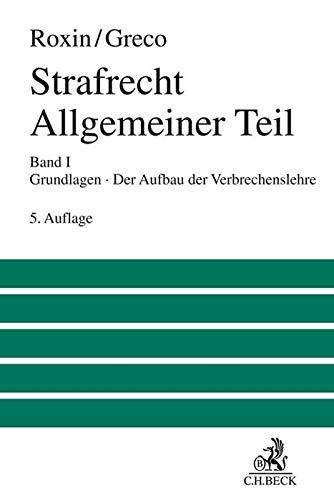 Strafrecht Allgemeiner Teil  Bd. 1: Grundlagen. Der Aufbau der Verbrechenslehre