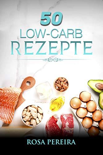 50 Low Carb Rezepte: 50 Low Carb Rezepte: Low Carb,Kochen,Diät (Gesunde ernährung mit einfachen Rezepten)