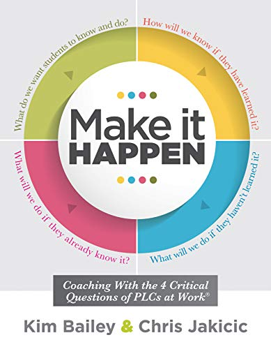 Make It Happen: Coaching With the Four Critical Questions of PLCs at Work® (Professional Learning Community Strategies for Instructional Coaches)