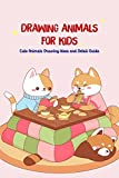 Drawing Animals for Kids: Cute Animals Drawing Ideas and Detail Guide: Drawing Animals from Simple Shapes (English Edition)