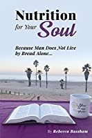 Nutrition For Your Soul: Because Man Does Not Live by Bread Alone