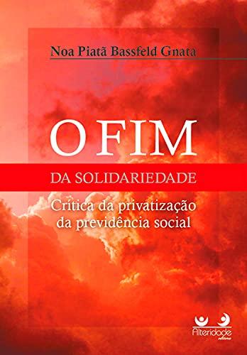 O FIM DA SOLIDARIEDADE: crítica da privatização da previdência Social