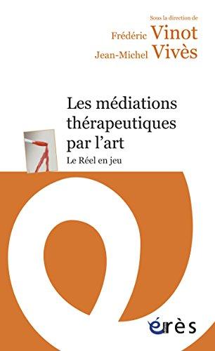 Les médiations thérapeutiques par l'art: Le Réel en jeu (Erès Poche)