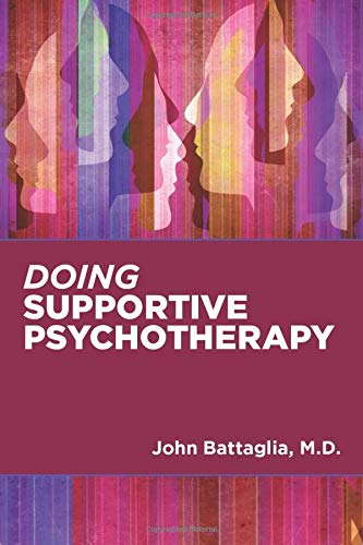 Compare Textbook Prices for Doing Supportive Psychotherapy 1 Edition ISBN 9781615372621 by John Battaglia MD