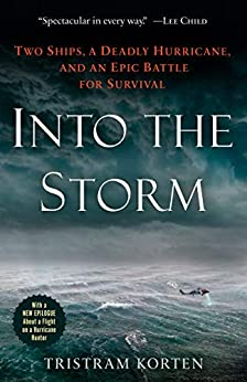 Into the Storm: Two Ships, a Deadly Hurricane, and an Epic Battle for Survival by [Tristram Korten]