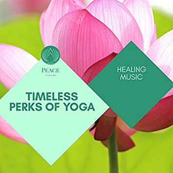 Timeless Perks Of Yoga - Healing Music