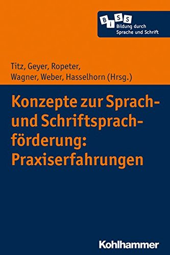 Konzepte zur Sprach- und Schriftsprachförderung: Praxiserfahrungen (Bildung durch Sprache und Schrift, Band 3)