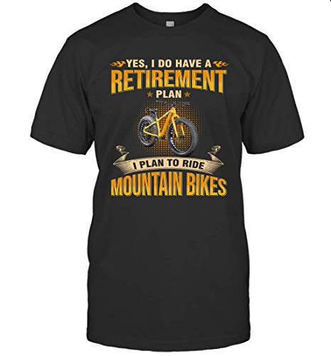 Yes I Do Have A Retirement Plan I Plan to Ride Mountain Bikes Shirt 98