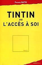 Tintin ou l'accès à soi de Philippe Ratte