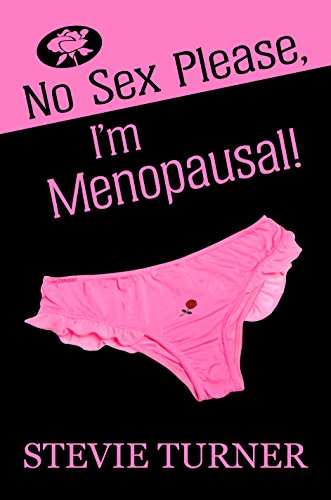 No Sex Please, I'm Menopausal! by [Stevie Turner]