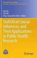 Statistical Causal Inferences and Their Applications in Public Health Research (ICSA Book Series in Statistics)
