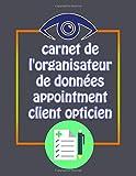 carnet de l'organisateur de données appointment client opticien: Agenda professionnel, Carnet, Cahier de prise de RDV journalier - non datée | 120 pages - ... Massage opticienne