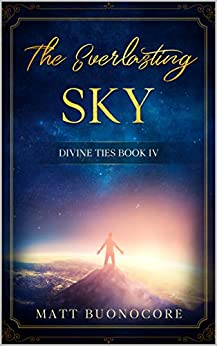 The Everlasting Sky: Spiritual Poetry & Self Help Affirmations for times of hardship: Divine Ties Book 4 by [Matt Buonocore, Alaina DaRin]