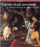 Il genio degli anonimi. Maestri caravaggeschi a Roma e a Napoli. Ediz. illustrata