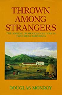 Thrown Among Strangers: The Making of Mexican Culture in Frontier California