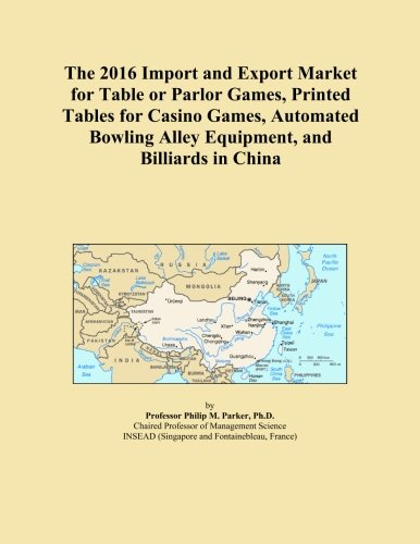 The 2016 Import and Export Market for Table or Parlor Games, Printed Tables for Casino Games, Automated Bowling Alley Equipment, and Billiards in China
