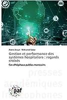 Gestion et performance des systèmes hospitaliers: regards croisés