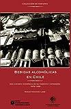 Bebidas alcohólicas en Chile: Una historia económica de su fomento y expansión, 1870-1930