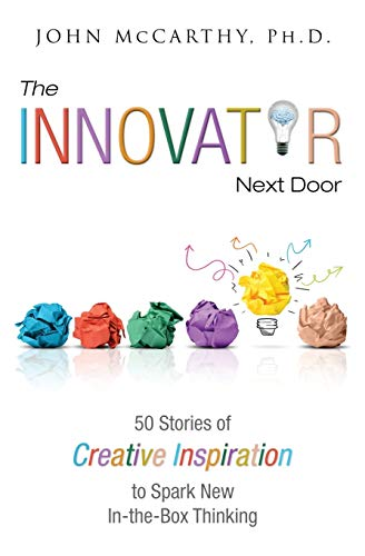 The Innovator Next Door: 50 Stories of Creative Inspiration to Spark New In-the-Box Thinking
