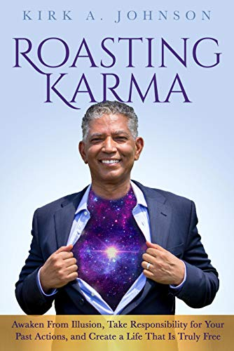 Roasting Karma: Awaken From Illusion, Take Responsibility for Your Past Actions, and Create a Life That Is Truly Free (English Edition)