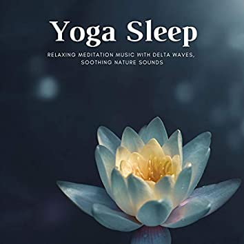Yoga Sleep: Relaxing Meditation Music with Delta Waves, Soothing Nature Sounds