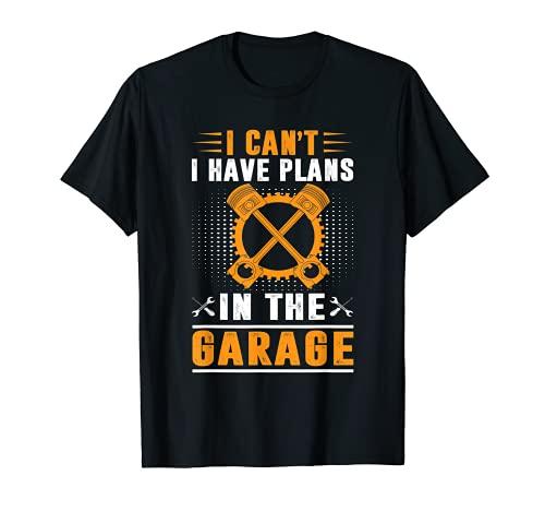 No puedo tener planes en el garaje Divertido mecánico de coches Camiseta