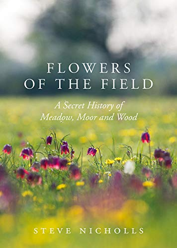 Nicholls, S: Flowers of the Field: Meadow, Moor and Wood