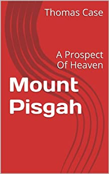 [Thomas Case]のMount Pisgah: A Prospect Of Heaven (English Edition)