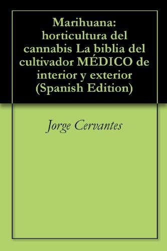 Marihuana: horticultura del cannabis La biblia del cultivador MÉDICO de interior y exterior