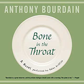 Bone in the Throat                   By:                                                                                                                                 Anthony Bourdain                               Narrated by:                                                                                                                                 Kaleo Griffith                      Length: 8 hrs and 51 mins     122 ratings     Overall 4.3