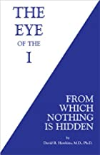 The Eye of the I: From Which Nothing is Hidden by David R. Hawkins(2010-04-08)