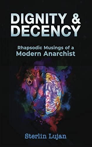Dignity & Decency: Rhapsodic Musings of a Modern Anarchist (English Edition)