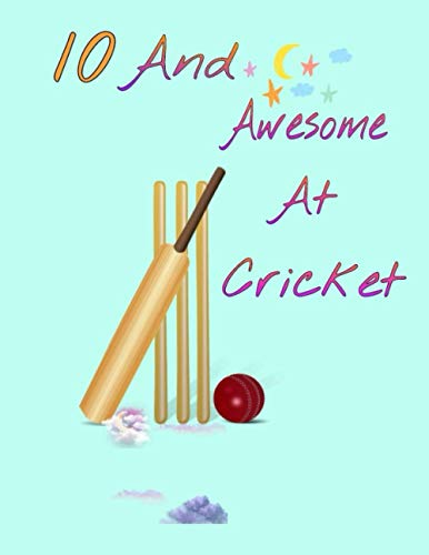10 And Awesome At Cricket: Sketchbook Activity Book Gift For Cricket Players - Bat And Ball Sketchpad To Draw And Sketch In | Perfect For Drawing And Sketching | Sketchbook Gift ( 8.5 x 11-120 pages)