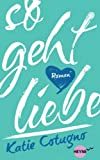 So geht Liebe: Roman (German Edition)