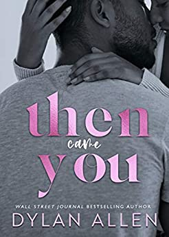 Then Came You: An Enemies to Lovers Workplace Romance (Symbols of Love Book 1) by [Dylan Allen]