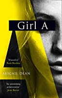 Girl A: The Sunday Times best seller, an astonishing new crime thriller debut novel from the biggest literary fiction...