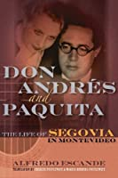 Don Andres and Paquita: The Life of Segovia in Montevideo (Amadeus)